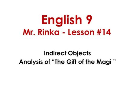 "English 9 Mr. Rinka - Lesson #14 Indirect Objects Analysis of ""The Gift of the Magi """
