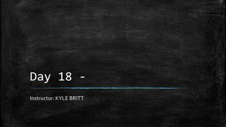 Day 18 - Instructor: KYLE BRITT. Agenda – 60 minute class 1)Warm up 5 -10 Minutes 2)English 1 – Vocabulary Quiz -> Unit 2 20 Minutes 2)Honors – Grammar.