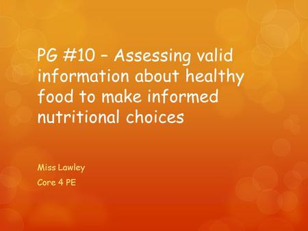 PG #10 – Assessing valid information about healthy food to make informed nutritional choices Miss Lawley Core 4 PE.
