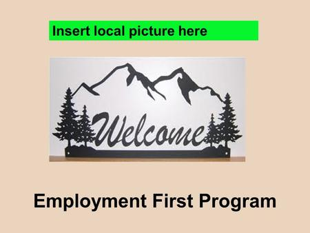 Employment First Program Insert local picture here.