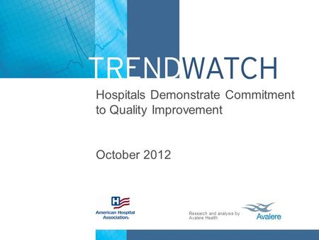 Research and analysis by Avalere Health Hospitals Demonstrate Commitment to Quality Improvement October 2012.