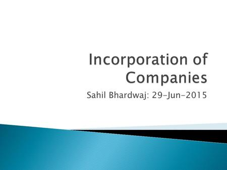 Sahil Bhardwaj: 29-Jun-2015.  CG– Central Government  RoC – Registrar of Companies  DIN – Director Identification Number  MCA – Ministry of Corporate.