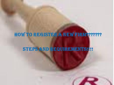 HOW TO REGISTER A NEW FIRM??????? STEPS AND REQUIREMENTS!!!!