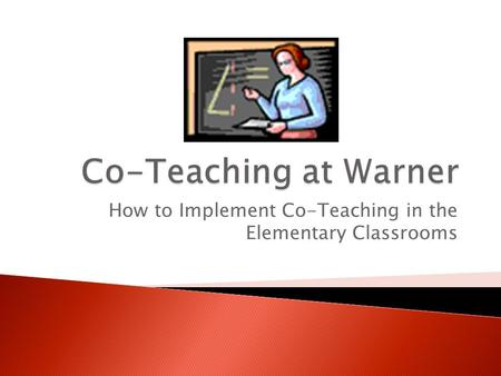 How to Implement Co-Teaching in the Elementary Classrooms.