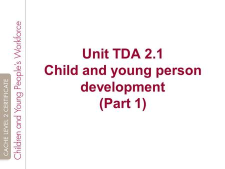 Unit TDA 2.1 Child and young person development (Part 1)
