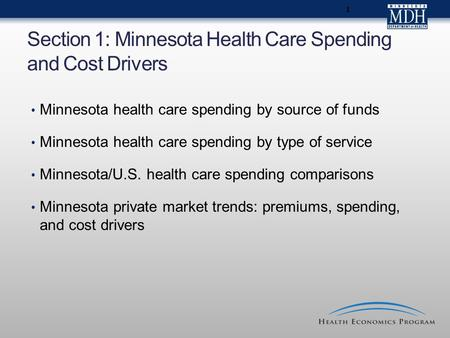 1 Section 1: Minnesota Health Care Spending and Cost Drivers Minnesota health care spending by source of funds Minnesota health care spending by type of.