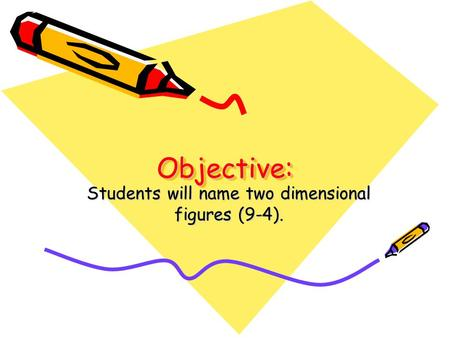 Students will name two dimensional figures (9-4).