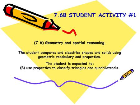 (7.6) Geometry and spatial reasoning. The student compares and classifies shapes and solids using geometric vocabulary and properties. The student is expected.