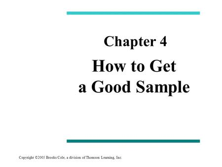 Copyright ©2005 Brooks/Cole, a division of Thomson Learning, Inc. How to Get a Good Sample Chapter 4.