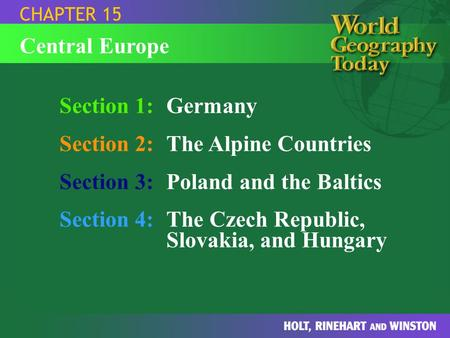 Section 1:Germany Section 2:The Alpine Countries Section 3:Poland and the Baltics Section 4:The Czech Republic, Slovakia, and Hungary CHAPTER 15 Central.