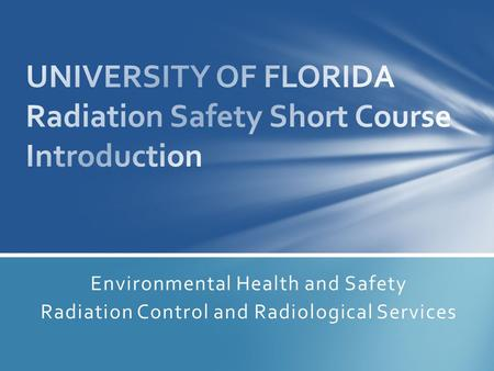 Environmental Health and Safety Radiation Control and Radiological Services.