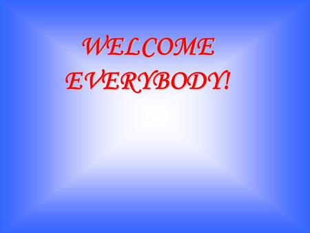 WELCOME EVERYBODY!.