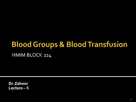 Dr. Zahoor Lecture – 5 1 HMIM BLOCK 224. Different types of Blood groups blood group system Explain blood typing and how it is used to avoid adverse reactions.