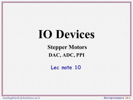 kashanu.ac.ir Microprocessors 10-1 IO Devices Stepper Motors DAC, ADC, PPI Lec note 10.