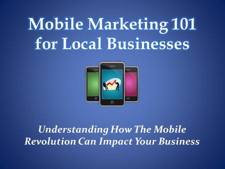 Understanding How The Mobile Revolution Can Impact Your Business.