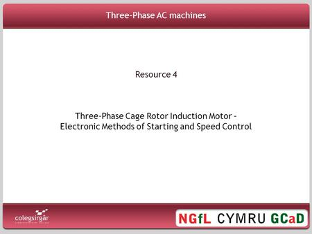 Three-Phase AC machines Three-Phase Cage Rotor Induction Motor – Electronic Methods of Starting and Speed Control Resource 4.