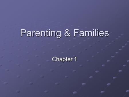 Parenting & Families Chapter 1. What is Parenting? Parenting is: A way of providing care, support, and love in a way that leads to a child's total development.
