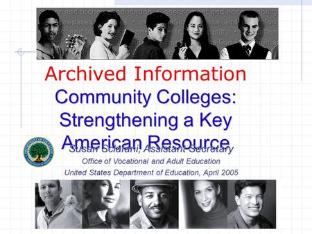 Community Colleges: Strengthening a Key American Resource Archived Information Community Colleges: Strengthening a Key American Resource Susan Sclafani,