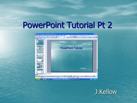 PowerPoint Tutorial Pt 2 J.Kellow Images - Images - Can be photos, clip art or own art from paint or other drawing program If necessary remove the white.