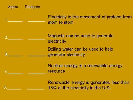 Agree Disagree 1._______ ________ 2._______ ________ 3._______ ________ 5._______ ________ 4._______ ________ Electricity is the movement of protons from.