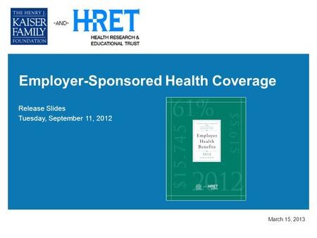 Employer-Sponsored Health Coverage Release Slides Tuesday, September 11, 2012 March 15, 2013.