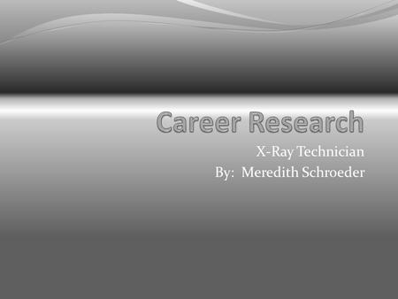 "X-Ray Technician By: Meredith Schroeder. Educational Requirements Trade schools. ""Residency"" Everest Institute, Kaplan University, Bryant and Stratton."