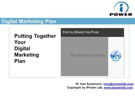 Digital Marketing Plan Putting Together Your Digital Marketing Plan Dr Ivan Surjanovic, Copyright by iPower Lab,