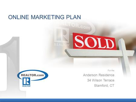 ONLINE MARKETING PLAN For the Anderson Residence 34 Wilson Terrace Stamford, CT.