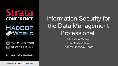 Information Security for the Data Management Professional Micheline Casey Chief Data Officer Federal Reserve Board.