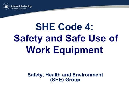 SHE Code 4: Safety and Safe Use of Work Equipment