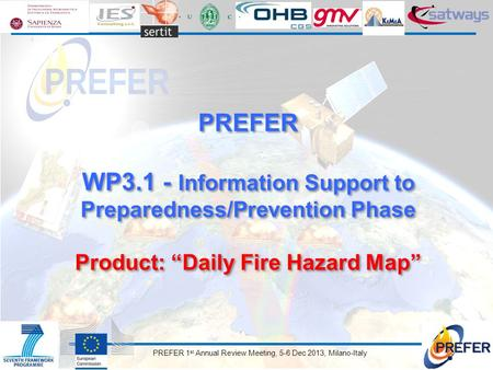 "PREFER 1 st Annual Review Meeting, 5-6 Dec 2013, Milano-Italy PREFER WP3.1 - Information Support to Preparedness/Prevention Phase Product: ""Daily Fire."