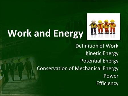 Work and Energy Definition of Work Kinetic Energy Potential Energy