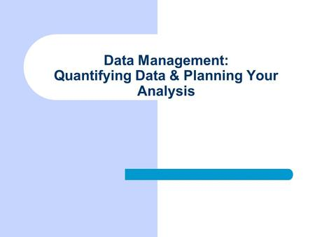 Data Management: Quantifying Data & Planning Your Analysis