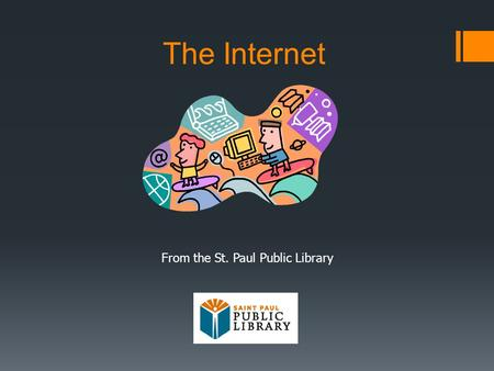 The Internet From the St. Paul Public Library. What is the Internet?  A world-wide network of computers allows people to share information electronically.