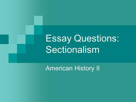 Essay Questions: Sectionalism