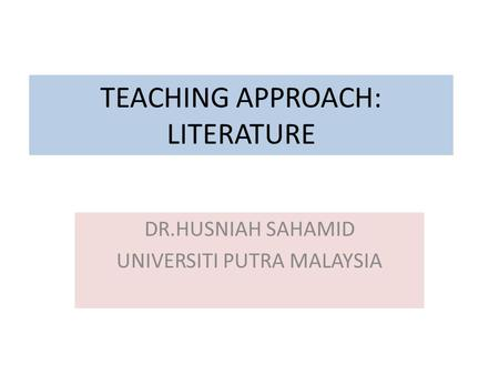 TEACHING APPROACH: LITERATURE