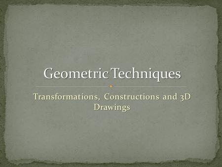 Transformations, Constructions and 3D Drawings