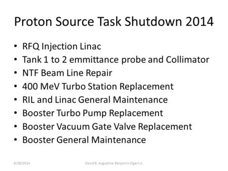 Proton Source Task Shutdown 2014 RFQ Injection Linac Tank 1 to 2 emmittance probe and Collimator NTF Beam Line Repair 400 MeV Turbo Station Replacement.