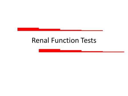 Renal Function Tests. Assessing the Kidney The Kidney The StructureThe Function Structure and function are not completely independent Some tests give.