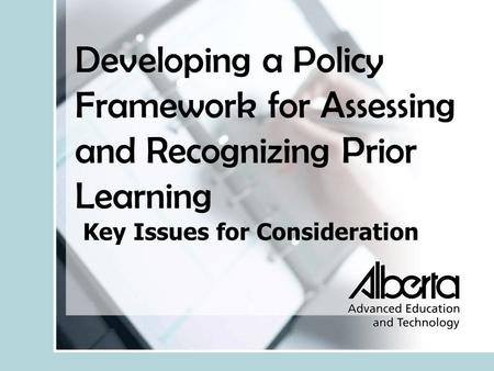 Developing a Policy Framework for Assessing and Recognizing Prior Learning Key Issues for Consideration.