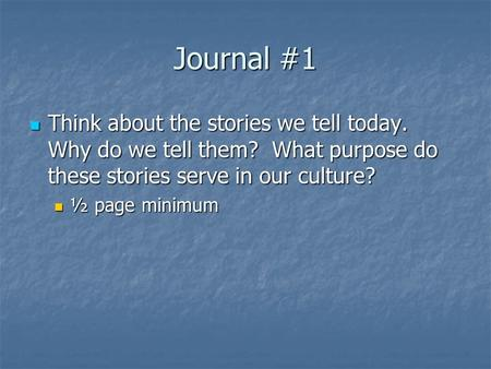 Journal #1 Think about the stories we tell today. Why do we tell them? What purpose do these stories serve in our culture? Think about the stories we tell.