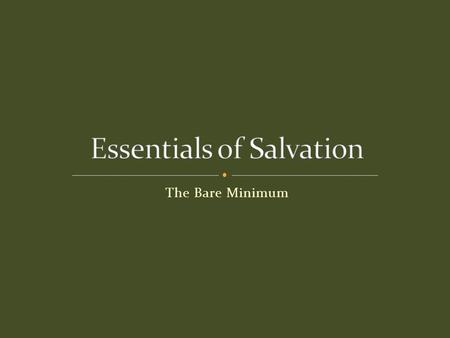 The Bare Minimum. Basic knowledge about God Basic knowledge about man Basic knowledge about sin Basic knowledge about Christ Basic knowledge about Salvation.