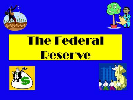 The Federal Reserve. What is the Federal Reserve??  central bank of the US  created in 1913 by an act of Congress & restructured after the Great Depression.