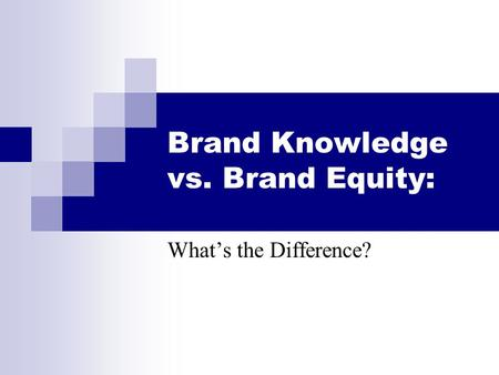 Brand Knowledge vs. Brand Equity: What's the Difference?