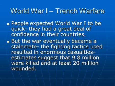 World War I – Trench Warfare People expected World War I to be quick- they had a great deal of confidence in their countries. People expected World War.