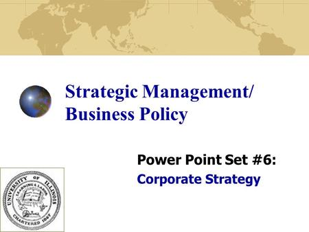 Strategic Management/ Business Policy Power Point Set #6: Corporate Strategy.