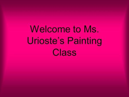 Welcome to Ms. Urioste's Painting Class Modern Art Movements.