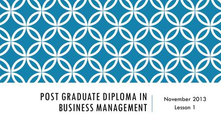 POST GRADUATE DIPLOMA IN BUSINESS MANAGEMENT November 2013 Lesson 1.