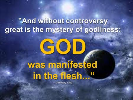 """And without controversy great is the mystery of godliness:"