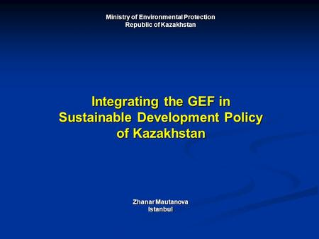 Integrating the GEF in Sustainable Development Policy of Kazakhstan